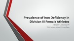 Prevalence of Iron Deficiency in Division III Female Athletes by Cassandra Sterbens